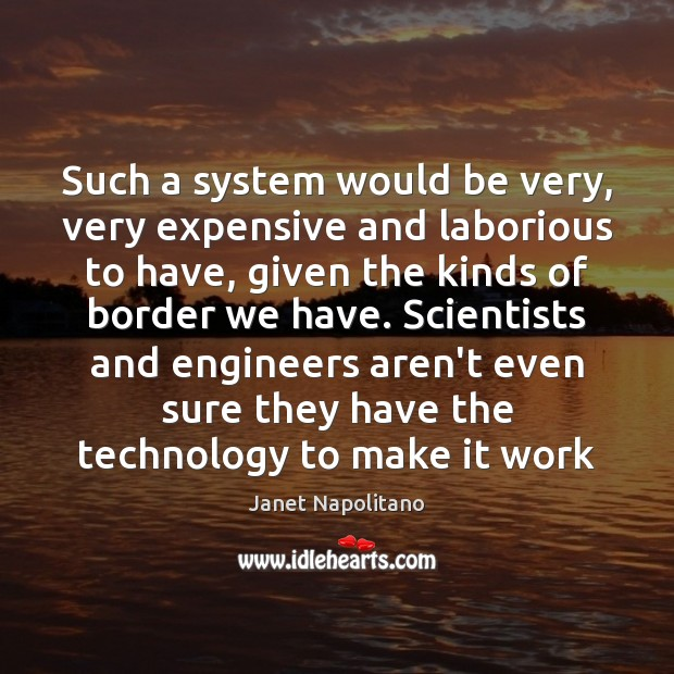 Such a system would be very, very expensive and laborious to have, Image