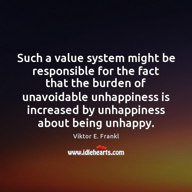 Such a value system might be responsible for the fact that the Viktor E. Frankl Picture Quote