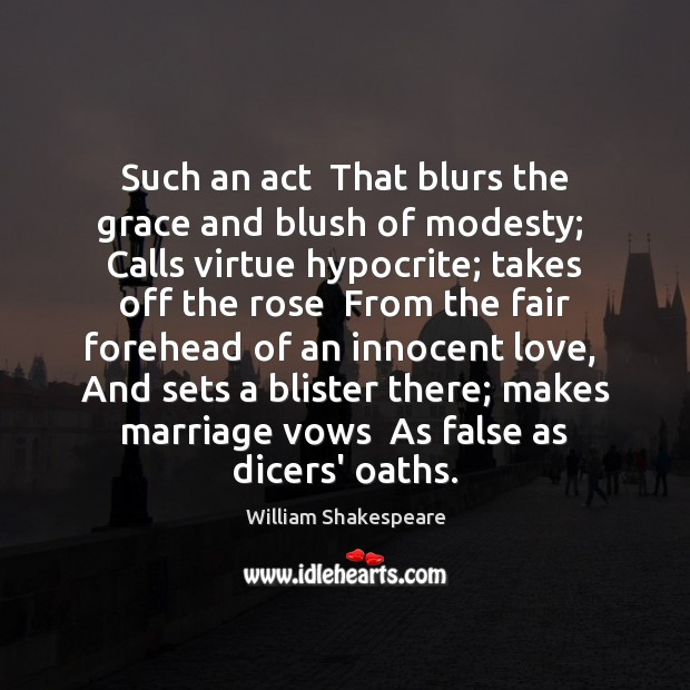 Such an act  That blurs the grace and blush of modesty;  Calls Image
