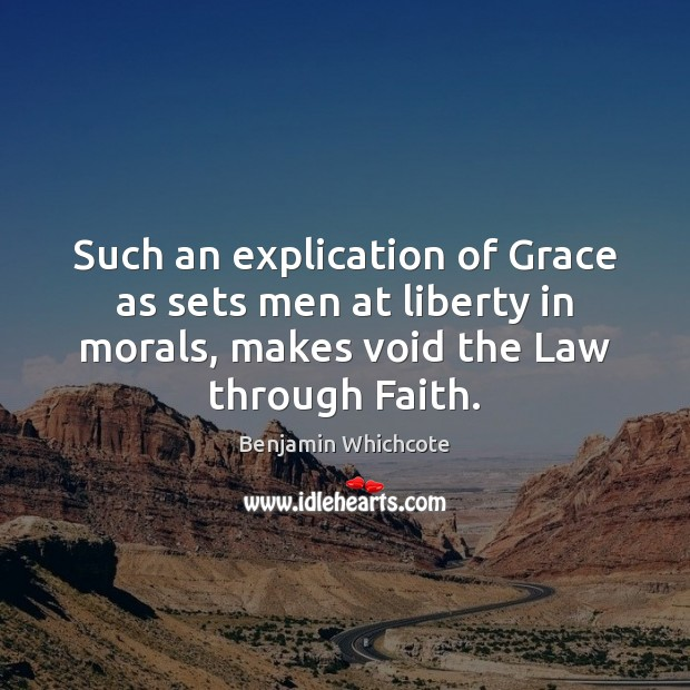 Such an explication of Grace as sets men at liberty in morals, Benjamin Whichcote Picture Quote