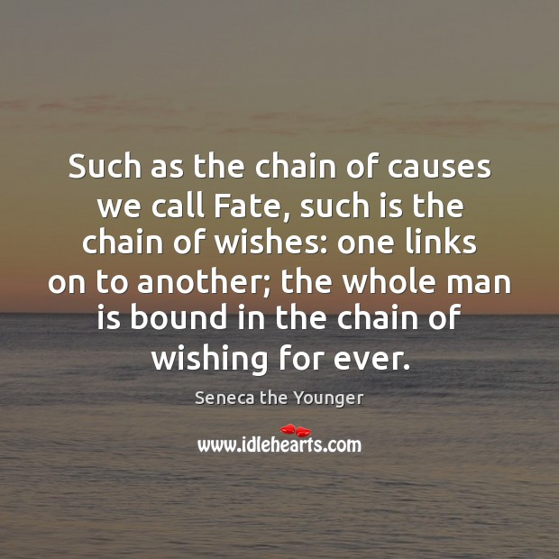 Such as the chain of causes we call Fate, such is the Seneca the Younger Picture Quote