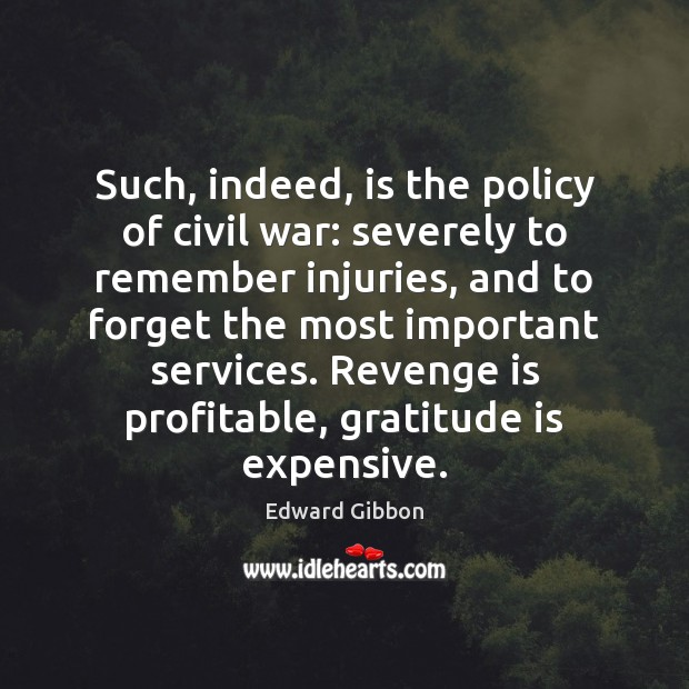 Such, indeed, is the policy of civil war: severely to remember injuries, Revenge Quotes Image