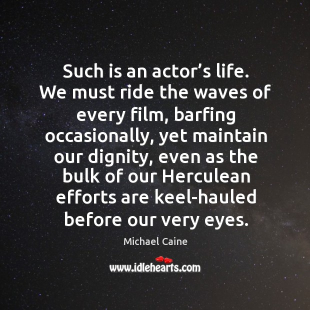 Image, Such is an actor's life. We must ride the waves of every film, barfing occasionally.