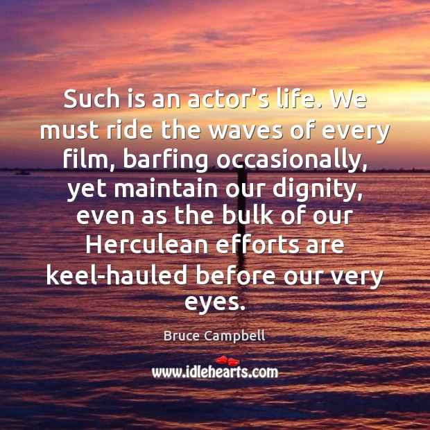 Image, Such is an actor's life. We must ride the waves of every