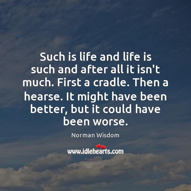 Such is life and life is such and after all it isn't Norman Wisdom Picture Quote