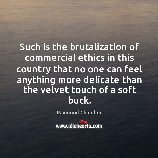 Such is the brutalization of commercial ethics in this country that no Image
