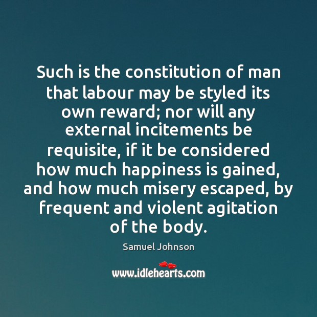 Such is the constitution of man that labour may be styled its Samuel Johnson Picture Quote