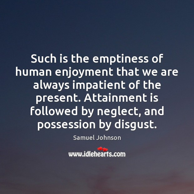 Image, Such is the emptiness of human enjoyment that we are always impatient