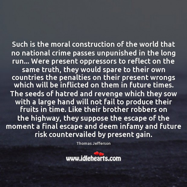 Such is the moral construction of the world that no national crime Image