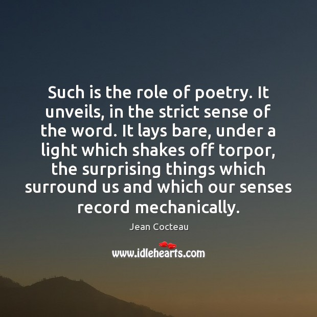 Such is the role of poetry. It unveils, in the strict sense Jean Cocteau Picture Quote