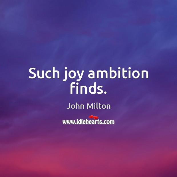 Such joy ambition finds. John Milton Picture Quote
