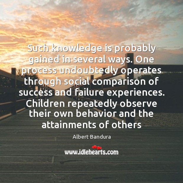 Such knowledge is probably gained in several ways. One process undoubtedly operates Albert Bandura Picture Quote