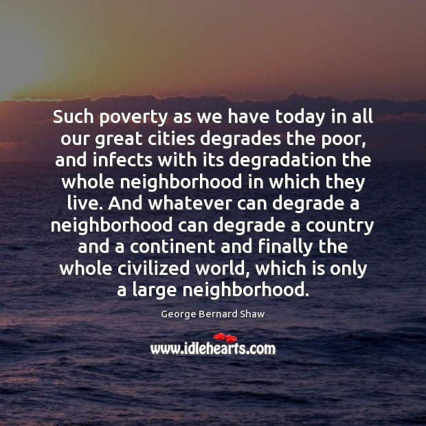 Image, Cities, Civilized, Civilized World, Continent, Continents, Country, Degradation, Degrade, Degrades, Finally, Great, Great Cities, Large, Live, Neighborhood, Only, Our, Poor, Poverty, Today, Whatever, Which, Whole, With, World