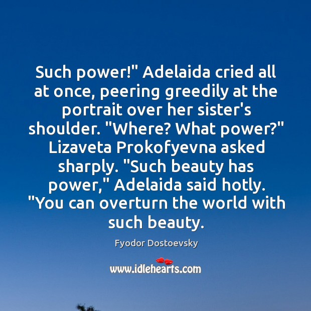 """Image, Such power!"""" Adelaida cried all at once, peering greedily at the portrait"""