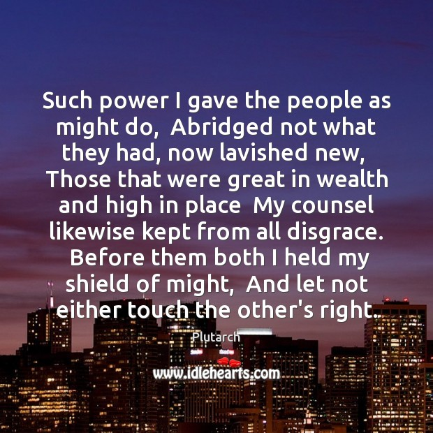 Such power I gave the people as might do,  Abridged not what Plutarch Picture Quote