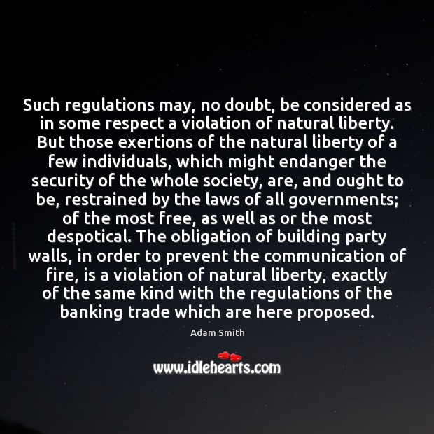 Such regulations may, no doubt, be considered as in some respect a Adam Smith Picture Quote