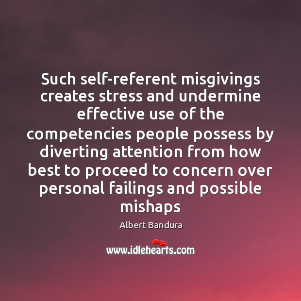 Such self-referent misgivings creates stress and undermine effective use of the competencies Albert Bandura Picture Quote