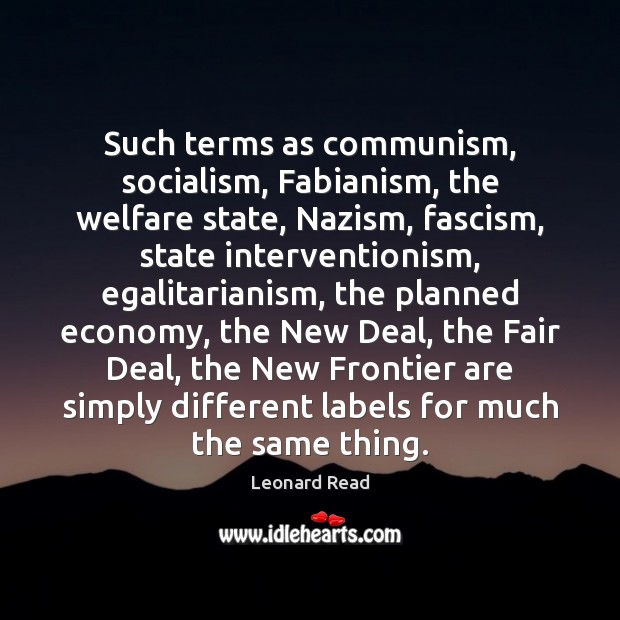 Such terms as communism, socialism, Fabianism, the welfare state, Nazism, fascism, state Image