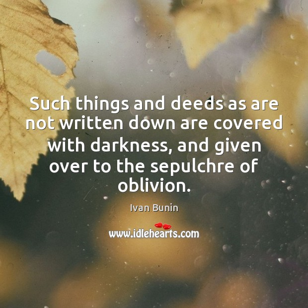 Such things and deeds as are not written down are covered with Image