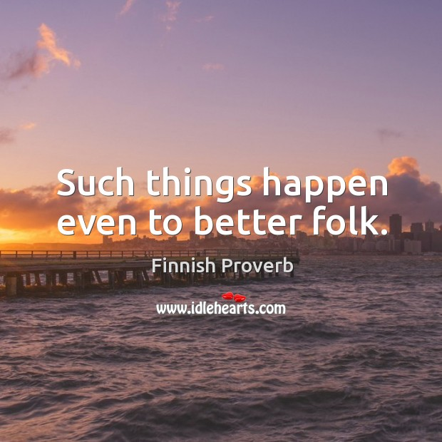 Such things happen even to better folk. Finnish Proverbs Image