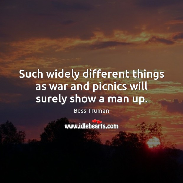 Image, Such widely different things as war and picnics will surely show a man up.