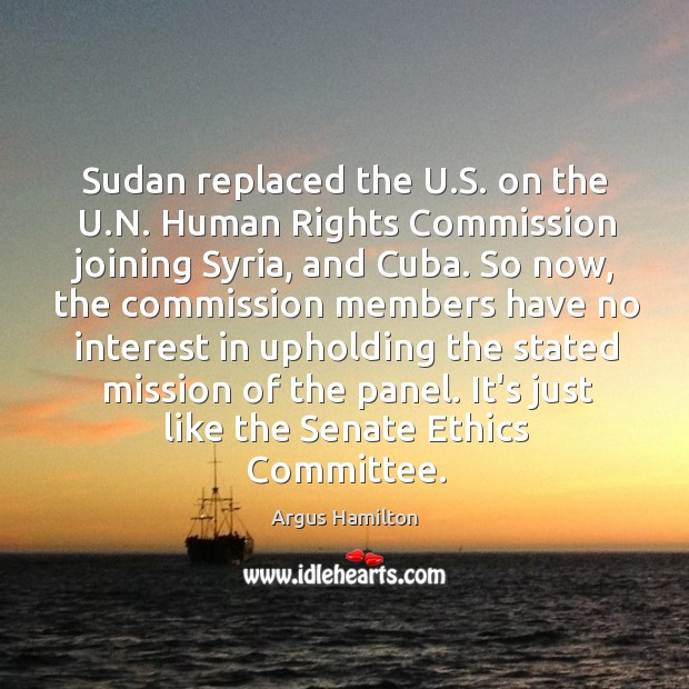 Sudan replaced the U.S. on the U.N. Human Rights Commission Argus Hamilton Picture Quote