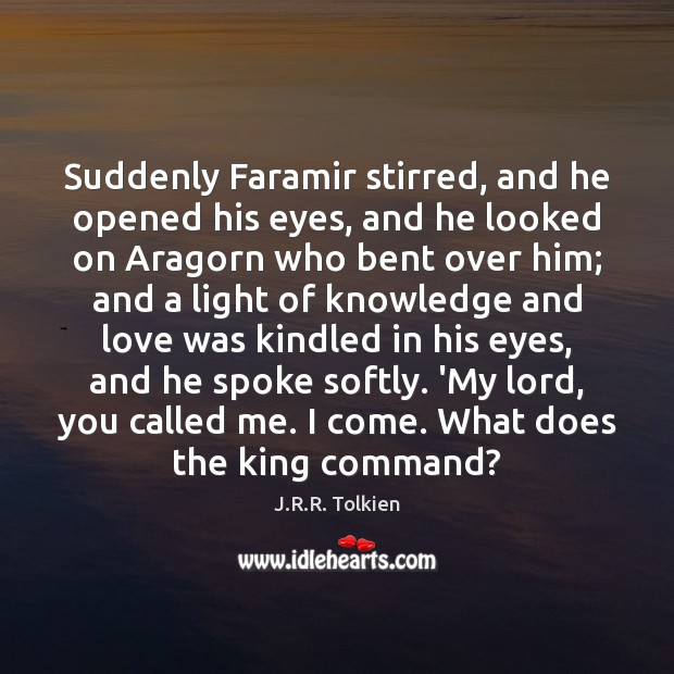Suddenly Faramir stirred, and he opened his eyes, and he looked on Image