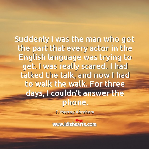 Suddenly I was the man who got the part that every actor in the english language was Image
