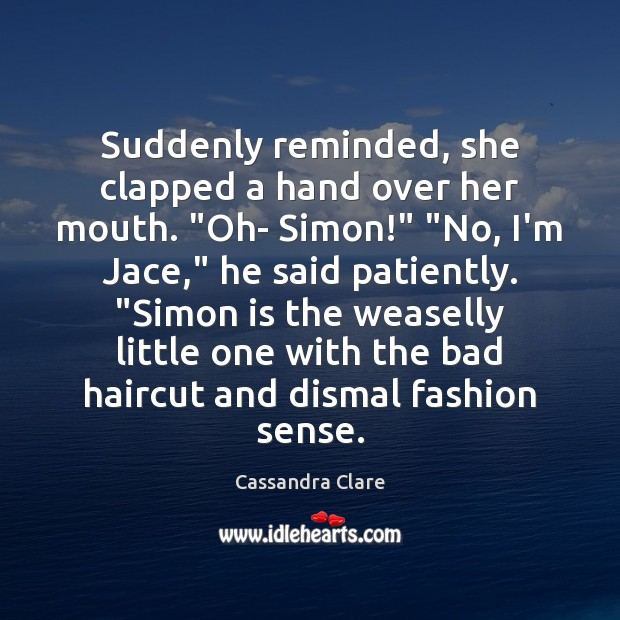 """Image, Suddenly reminded, she clapped a hand over her mouth. """"Oh- Simon!"""" """"No,"""
