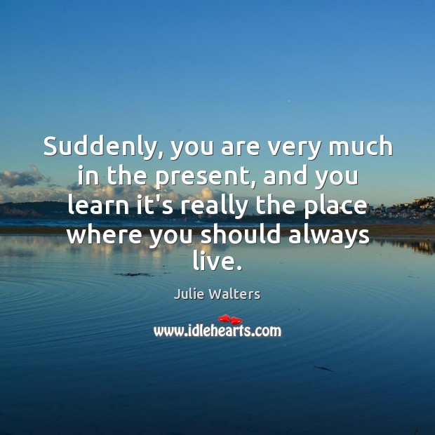 Suddenly, you are very much in the present, and you learn it's Image