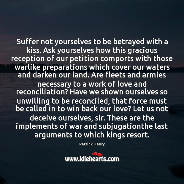 Suffer not yourselves to be betrayed with a kiss. Ask yourselves how Image