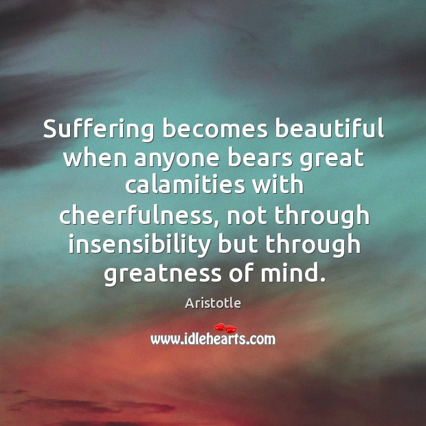 Image, Suffering becomes beautiful when anyone bears great calamities with cheerfulness