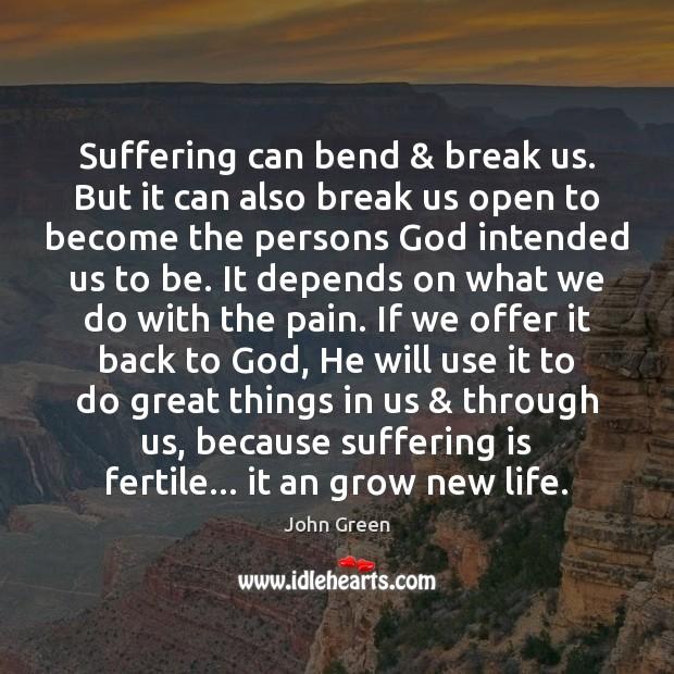 Suffering can bend & break us. But it can also break us open Image