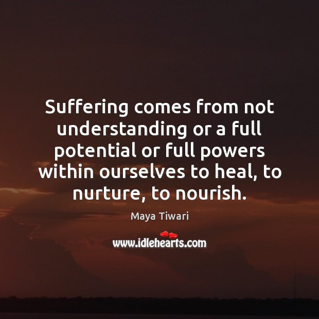 Image, Suffering comes from not understanding or a full potential or full powers