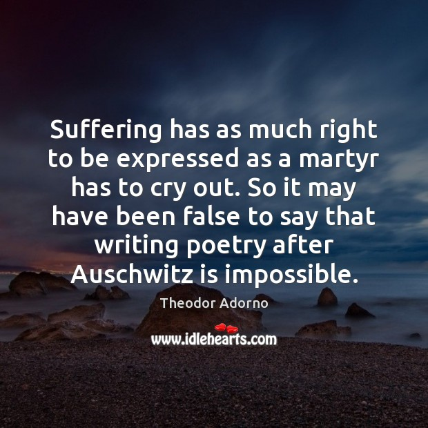 Suffering has as much right to be expressed as a martyr has Image