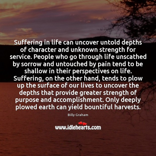Suffering in life can uncover untold depths of character and unknown strength Image