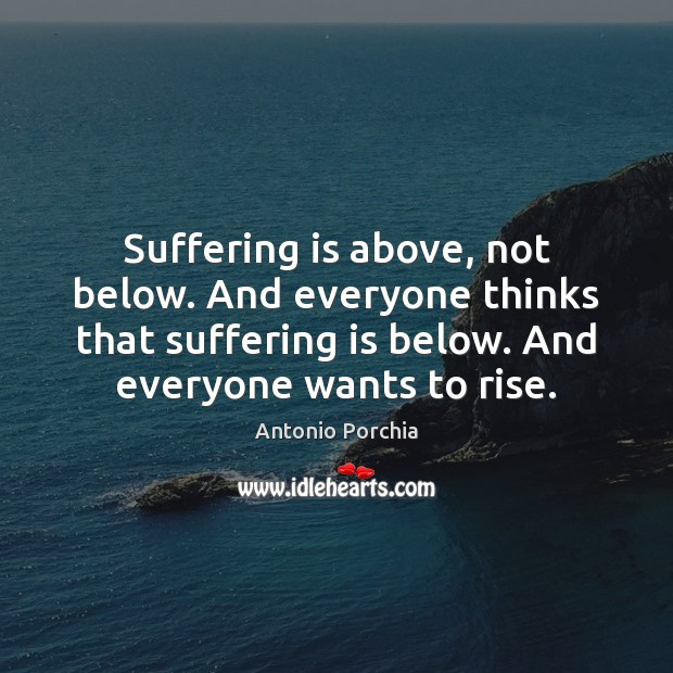 Suffering is above, not below. And everyone thinks that suffering is below. Image