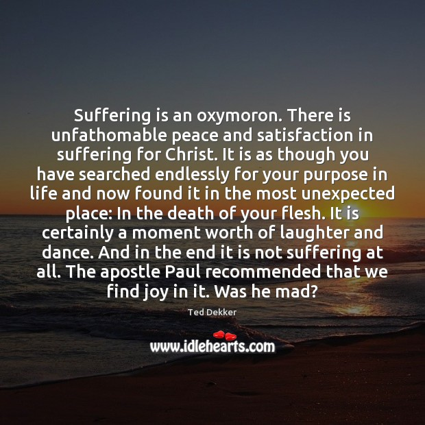 Image, Suffering is an oxymoron. There is unfathomable peace and satisfaction in suffering