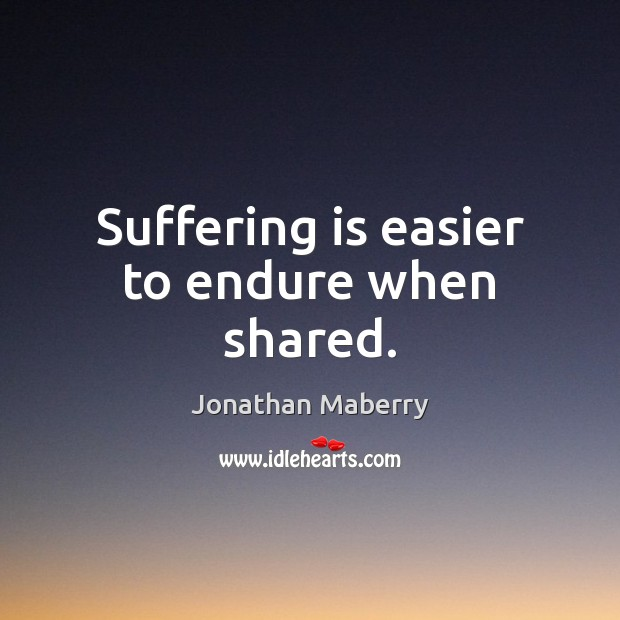 Suffering is easier to endure when shared. Image