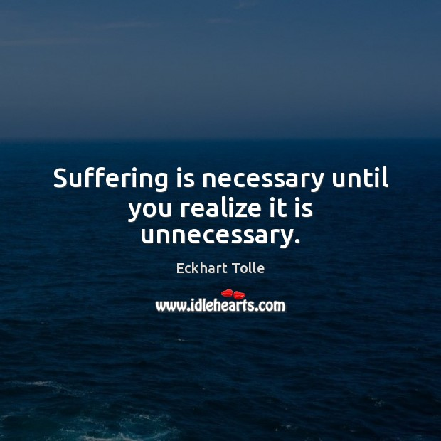 Suffering is necessary until you realize it is unnecessary. Image