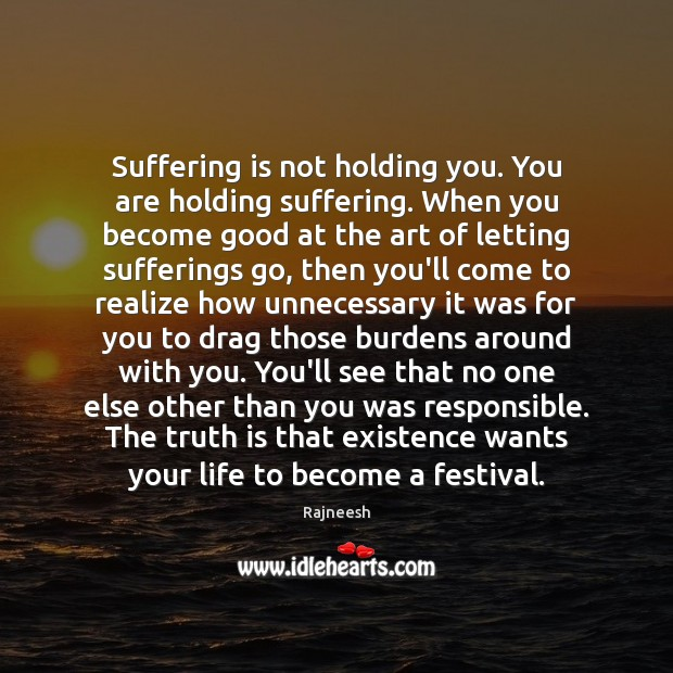 Suffering is not holding you. You are holding suffering. When you become Image