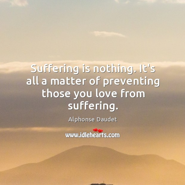 Image, Suffering is nothing. It's all a matter of preventing those you love from suffering.