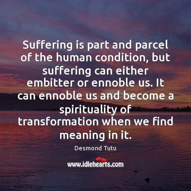 Suffering is part and parcel of the human condition, but suffering can Image