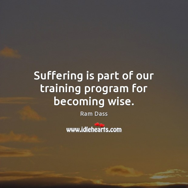 Image, Suffering is part of our training program for becoming wise.