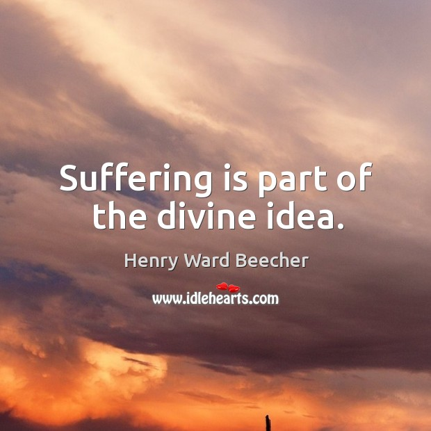 Image, Suffering is part of the divine idea.