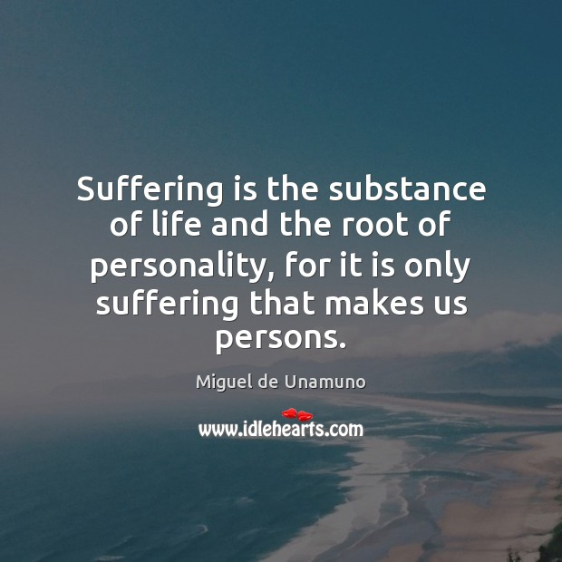 Image, Suffering is the substance of life and the root of personality, for