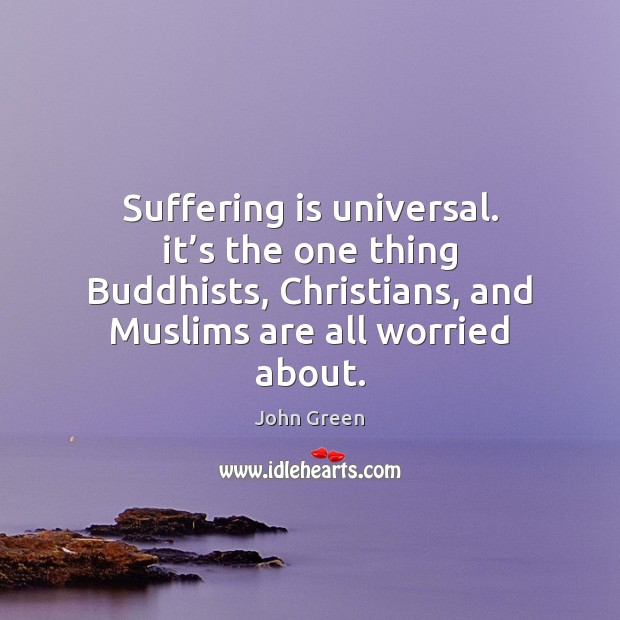 Image, Suffering is universal. it's the one thing Buddhists, Christians, and Muslims