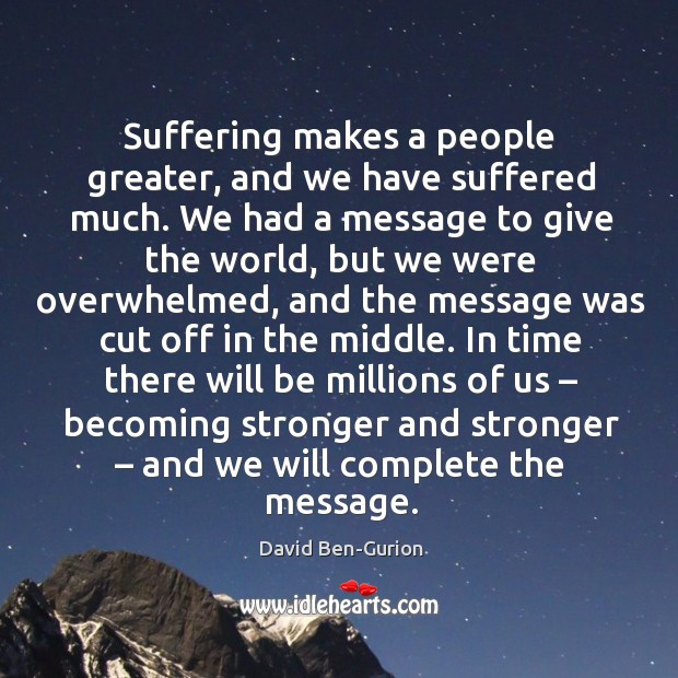 Image, Suffering makes a people greater, and we have suffered much.