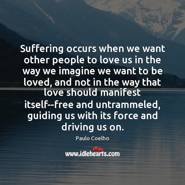 Suffering occurs when we want other people to love us in the Image