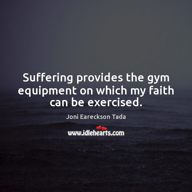 Image, Suffering provides the gym equipment on which my faith can be exercised.